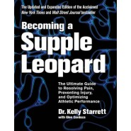 Becoming A Supple Leopard :The Ultimate Guide to Resolving Pain, Preventing Injury, and Optimizing Athletic Performance