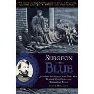 Surgeon in Blue :Jonathan Letterman, the Civil War Doctor Who Pioneered Battlefield Care