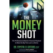 The Money Shot :The Professional Athlete's Financial Playbook to Make the Big Time Last a Lifetime