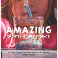 The Amazing (Mostly) Edible Science :A Family Guide to Fun Experiments in the Kitchen