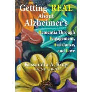 Getting Real about Alzheimers :Rementia Through Engagement, Assistance, and Love