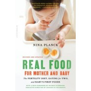 Real Food for Mother and Baby :The Fertility Diet, Eating for Two, and Babys First Foods
