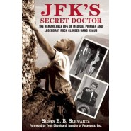 JFK's Secret Doctor :The Remarkable Life of Medical Pioneer and Legendary Rock Climber Hans Kraus
