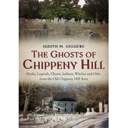 The Ghosts of Chippeny Hill :Myths, Legends, Ghosts, Indians, Witches and Orbs from the Old Chippeny Hill Area