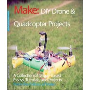 DIY Drone and Quadcopter Projects :Tutorials and Projects from the Pages of Make