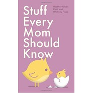Stuff Every Mom Should Know