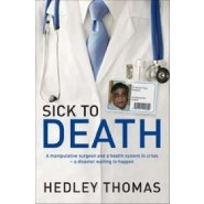 Sick to Death :A Manipulative Surgeon and a Health System in Crisis - a Disaster Waiting to Happen