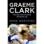 Graeme Clark :The Man Who Invented the Bionic Ear