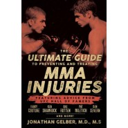 Ultimate Guide to Preventing and Treating Mma Injuries :Featuring Advice from UFC Hall of Famers Randy Couture, Ken Shamrock, Bas Rutten, Pat Miletich, Dan Severn and More!