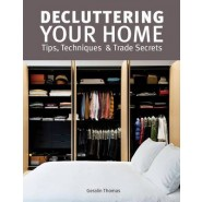 Decluttering Your Home :Tips, Techniques and Trade Secrets