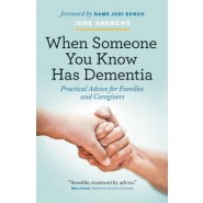 When Someone You Know Has Dementia :Practical Advice for Families and Caregivers