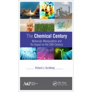 The Chemical Century :Molecular Manipulation and its Impact on the 20th Century