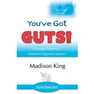 You've Got Guts! a Simple Guide to a Healthier Digestive System