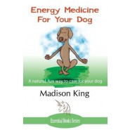 Energy Medicine for Your Dog :A Natural, Fun Way to Care for Your Dog