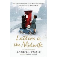 Letters to the Midwife :Correspondence with Jennifer Worth, the Author of Call the Midwife
