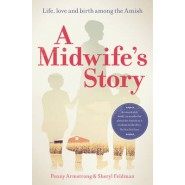 A Midwifes Story :Life, love and birth among the Amish