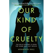 Our Kind of Cruelty :The most addictive psychological thriller of 2018, tipped by Gillian Flynn and Lisa Jewell