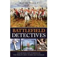Battlefield Detectives :Unearthing New Evidence on the World's Most Famous Battlefields