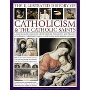 Illustrated History of Catholicism & the Catholic Saints