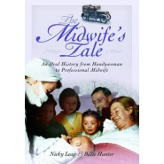 The Midwife's Tale :An Oral History from Handywoman to Professional Midwife
