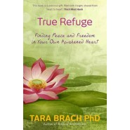 True Refuge :Finding Peace and Freedom in Your Own Awakened Heart