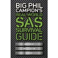 Big Phil Campion's Real World SAS Survival Guide :Any Threat. Any Situation. Sorted.