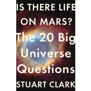 Is There Life On Mars? :The 20 Big Universe Questions
