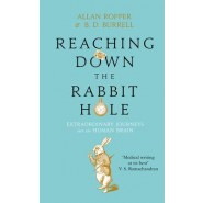 Reaching Down the Rabbit Hole :Extraordinary Journeys into the Human Brain