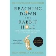 Reaching Down the Rabbit Hole :Extraordinary Journeys into the Human Brain
