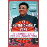 The Invitation-Only Zone :The Extraordinary Story of North Korea's Abduction Project