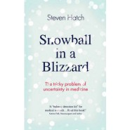 Snowball in a Blizzard :The Tricky Problem of Uncertainty in Medicine