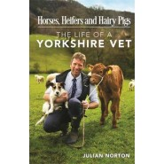 Horses, Heifers and Hairy Pigs :The Life of a Yorkshire Vet