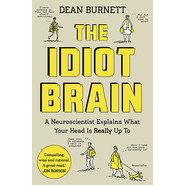 The Idiot Brain :A Neuroscientist Explains What Your Head is Really Up to