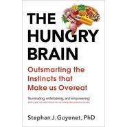 The Hungry Brain :Outsmarting the Instincts That Make Us Overeat