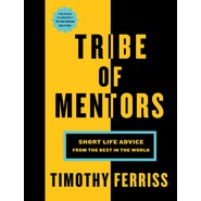 Tribe of Mentors :Short Life Advice from the Best in the World