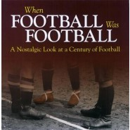 When Football Was Football :A Nostalgic Look at a Century of Football