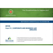 ACCA Approved - F4 Corporate & Business Law :Revision Essentials Handbook (for All Exams Up to August 2017)