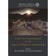 From the Foundations to the Legacy of Minoan Archaeology :Studies in Honour of Professor Keith Branigan