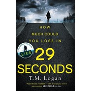 29 Seconds :If you loved LIES, try the new gripping twisty page-turner by T. M. Logan - you wont put it down...