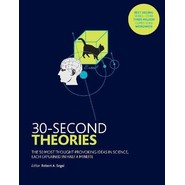 30-Second Theories :The 50 Most Thought-provoking Theories in Science