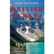 British Canada at 150 years: 1867-2017 :Significant Frontier Era Stories, Photographs and Heritage Places