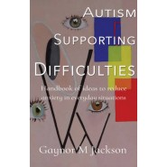 Autism Supporting Difficulties :Handbook of Ideas to Reduce Anxiety in Everyday Situations