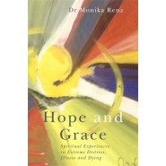 Hope and Grace :Spiritual Experiences in Severe Distress, Illness and Dying