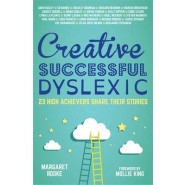 Creative, Successful, Dyslexic :23 High Achievers Share Their Stories