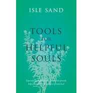 Tools for Helpful Souls :Especially for highly sensitive people who provide help either on a professional or private level