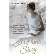 A Nun's Story :The Deeply Moving Story of Giving Up a Life of Love and Luxury in a Single Irresistable Moment