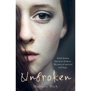 Unbroken :One Woman's Journey to Rebuild a Life Shattered by Violence. A True Story of Survival and Hope