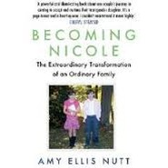 Becoming Nicole :The Extraordinary Transformation of an Ordinary Family