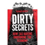 Dirty Secrets :How Tax Havens Destroy the Economy