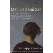 Mad, Bad And Sad :A History of Women and the Mind Doctors from 1800 to the Present